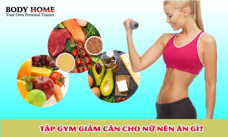 Tập gym giảm cân cho nữ nên ăn gì?